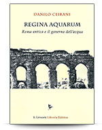 Regina aquarum, Roma antica e il governo dell'acqua.